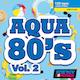 Aqua 80s Vol. 2